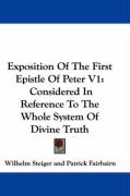 Exposition of the First Epistle of Peter V1: Considered in Reference to the Whole System of Divine Truth
