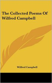 Collected Poems of Wilfred Campbell - Wilfred Campbell
