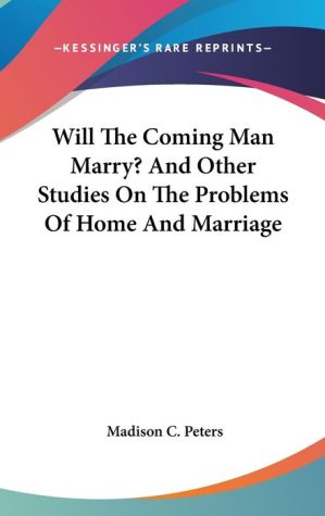 Will the Coming Man Marry? and Other Studies on the Problems of Home and Marriage