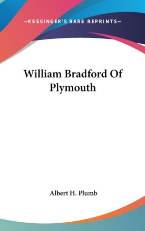William Bradford Of Plymouth - Foreword by Albert H. Plumb