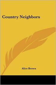 Country Neighbors - Alice Brown