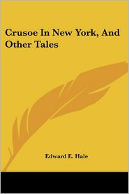 Crusoe in New York, and Other Tales - Edward E. Hale