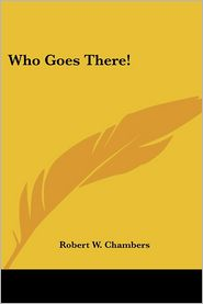 Who Goes There! - Robert W. Chambers