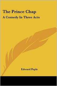 Prince Chap: A Comedy in Three Acts - Edward Peple