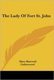 The Lady of Fort St John - Mary Hartwell Catherwood