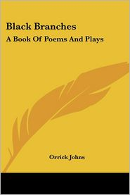 Black Branches: A Book of Poems and Plays
