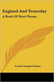 England and Yesterday: A Book of Short Poems - Louise Imogen Guiney