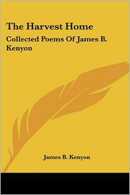 Harvest Home: Collected Poems of James B. Kenyon - James B. Kenyon