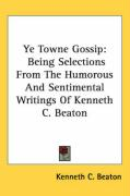 Ye Towne Gossip: Being Selections from the Humorous and Sentimental Writings of Kenneth C. Beaton