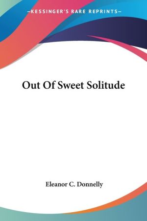 Out of Sweet Solitude - Eleanor C. Donnelly