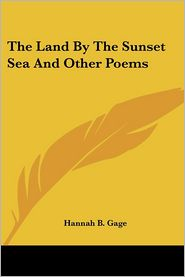 Land by the Sunset Sea and Other Poems - Hannah B. Gage