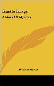 Kastle Krags: A Story of Mystery - Absalom Martin