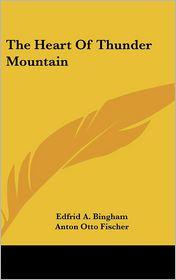 The Heart of Thunder Mountain - Edfrid A. Bingham, Anton Otto Fischer (Illustrator)