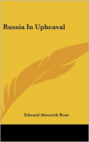 Russia in Upheaval - Edward Alsworth Ross