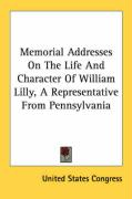 Memorial Addresses on the Life and Character of William Lilly, a Representative from Pennsylvania