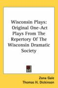Wisconsin Plays: Original One-Act Plays from the Repertory of the Wisconsin Dramatic Society