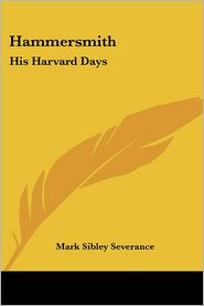 Hammersmith: His Harvard Days - Mark Sibley Severance