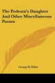 Podesta's Daughter and Other Miscellaneous Poems - George Henry Boker
