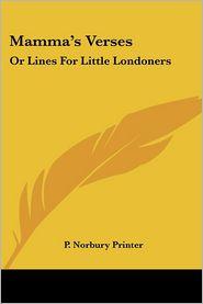 Mamma's Verses: Or Lines for Little Londoners - Norbury Printer P. Norbury Printer