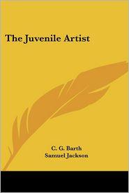 The Juvenile Artist - C.G. Barth, Samuel Jackson (Translator)
