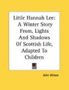Little Hannah Lee: A Winter Story From, Lights and Shadows of Scottish Life, Adapted to Children