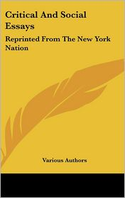 Critical and Social Essays: Reprinted from the New York Nation - Various Authors