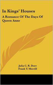 In Kings' Houses: A Romance of the Days of Queen Anne - Julia C.R. Dorr, Frank T. Merrill (Illustrator)