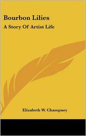 Bourbon Lilies: A Story of Artist Life - Elizabeth W. Champney