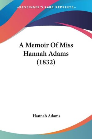 A Memoir Of Miss Hannah Adams (1832) - Hannah Adams