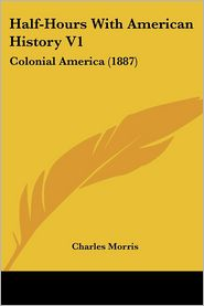 Half-Hours With American History V1 - Charles Morris