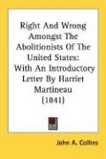 Right and Wrong Amongst the Abolitionists of the United States: With an Introductory Letter by Harriet Martineau (1841)
