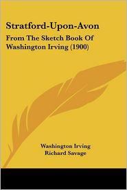Stratford-Upon-Avon - Washington Irving, Richard Savage (Editor), William Salt Brassington (Editor)