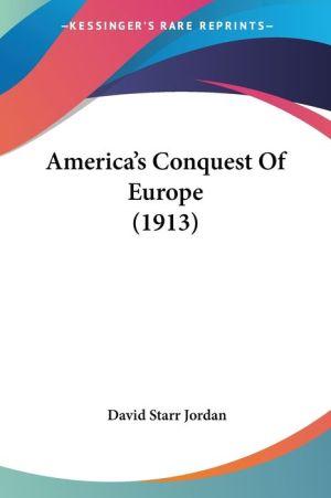 America's Conquest of Europe - David Starr Jordan