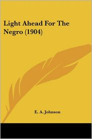 Light Ahead for the Negro - E.A. Johnson