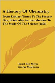 A History Of Chemistry - Ernst Von Meyer, George McGowan (Translator)