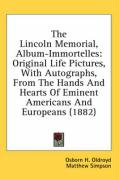 The Lincoln Memorial, Album-Immortelles: Original Life Pictures, with Autographs, from the Hands and Hearts of Eminent Americans and Europeans (1882)
