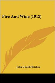 Fire and Wine - John Gould Fletcher