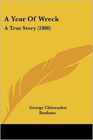 Year of Wreck: A True Story (1880) - George Chittenden Benham