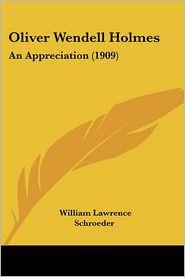 Oliver Wendell Holmes: An Appreciation (1909) - William Lawrence Schroeder