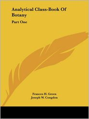 Analytical Class-Book of Botany: Part One - Frances H. Green, Joseph W. Congdon