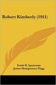 Robert Kimberly (1911) - Frank H. Spearman, James Montgomery Flagg (Illustrator)