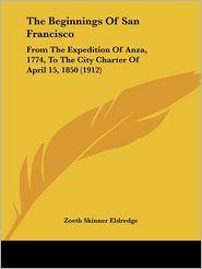 The Beginnings Of San Francisco - Zoeth Skinner Eldredge