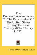 The Proposed Amendments to the Constitution of the United States During the First Century of Its History (1897)