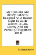 My Opinions and Betsey Bobbet's: Designed as a Beacon Light to Guide Women to Life, Liberty and the Pursuit of Happiness (1884)