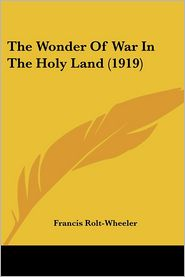 The Wonder Of War In The Holy Land (1919) - Francis Rolt-Wheeler
