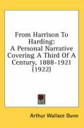 From Harrison to Harding: A Personal Narrative Covering a Third of a Century, 1888-1921 (1922)