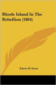 Rhode Island In The Rebellion (1864) - Edwin W. Stone
