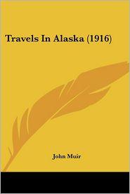 Travels in Alaska (1916) - John Muir