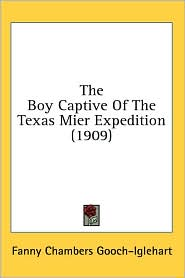 Boy Captive of the Texas Mier Expedition - Fanny Chambers Gooch-Iglehart