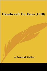 Handicraft for Boys - Archie Frederick Collins